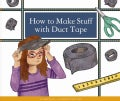 How to Make Stuff With Duct Tape (Hardcover)