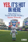 Yes, It's Hot in Here: Adventures in the Weird, Woolly World of Sports Mascots (Hardcover)