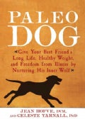 Paleo Dog: Give Your Best Friend a Long Life, Healthy Weight, and Freedom from Illness by Nurturing His Inner Wolf (Paperback)