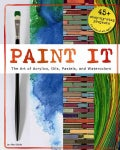 Paint It: The Art of Acrylics, Oils, Pastels, and Watercolors (Paperback)
