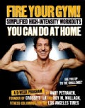 Fire Your Gym! Simplified High-intensity Workouts You Can Do at Home: A 9-week Program--fewer Injuries, Better Re... (Paperback)