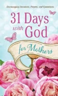31 Days With God for Mothers: Encouraging Devotions, Prayers, and Quotations (Paperback)