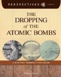 The Dropping of the Atomic Bombs: A History Perspectives Book (Paperback)