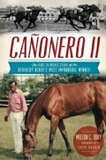 Canonero II: The Rags to Riches Story of the Kentucky Derby's Most Improbable Winner (Paperback)