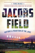 Jacobs Field: History and Tradition at the Jake (Paperback)