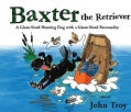 Baxter the Retriever: A Giant-Sized Hunting Dog With a Giant-Sized Personality (Hardcover)