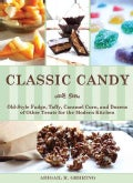 Classic Candy: Old-Style Fudge, Taffy, Caramel Corn, and Dozens of Other Treats for the Modern Kitchen (Paperback)