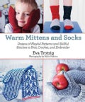 Warm Mittens and Socks: Dozens of Playful Patterns and Skillful Stitches to Knit, Crochet, and Embroider (Hardcover)