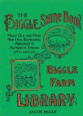 The Biggle Swine Book: Much Old and More New Hog Knowledge, Arranged in Alternate Streaks of Fat and Lean (Hardcover)