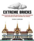 Extreme Bricks: Spectacular, Record-Breaking, and Astounding Lego Projects from Around the World (Hardcover)