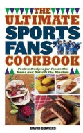 The Ultimate Sports Fans' Cookbook: Festive Recipes for Inside the Home and Outside the Stadium (Paperback)