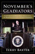 November's Gladiators: Inside Stories of White House Advancemen, the Road Warriors of Presidential Campaigns (Hardcover)