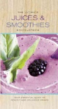 The Ultimate Juices and Smoothies Encyclopedia (Hardcover)