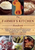 The Farmer's Kitchen Handbook: More Than 200 Recipes for Making Cheese, Curing Meat, Preserving, Fermenting, and ... (Paperback)