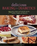 Delicious Baking for Diabetics: 70 Easy Recipes and Valuable Tips for Healthy and Delicious Breads and Desserts (Paperback)