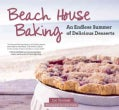Beach House Baking: An Endless Summer of Delicious Desserts (Hardcover)
