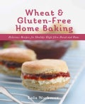 Wheat & Gluten-Free Home Baking: Delicious Recipes for Healthy High-Fibre Bread and Buns (Paperback)