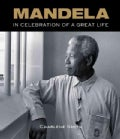 Mandela: In Celebration of a Great Life (Hardcover)