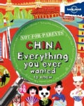 Lonely Planet Not-for-Parents China: Everything You Ever Wanted to Know (Paperback)