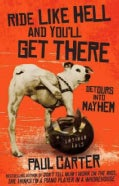 Ride Like Hell and You'll Get There: Detours into Mayhem (Paperback)