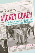 Mickey Cohen: The Life and Crimes of L.A.'s Notorious Mobster (Paperback)