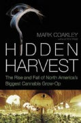 Hidden Harvest: The Rise and Fall of North America's Biggest Cannabis Grow-op (Paperback)