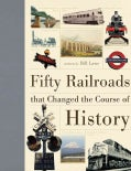 Fifty Railroads that Changed the Course of History (Hardcover)