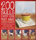 200 Skills Every Cook Must Have: The Step-by-Step Methods That Will Turn a Good Cook into a Great Cook (Hardcover)