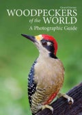 Woodpeckers of the World: A Photographic Guide (Hardcover)