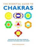 The Essential Guide to Chakras: Discover the Healing Power of Chakras for Mind, Body and Spirit (Paperback)