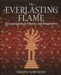 The Everlasting Flame: Zoroastrianism in History and Imagination (Hardcover)