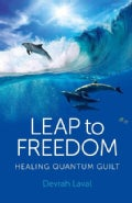 Leap to Freedom: Healing Quantum Guilt (Paperback)