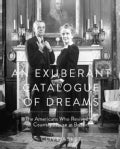 An Exuberant Catalogue of Dreams: The Americans Who Revived the Country House in Britain (Hardcover)
