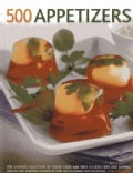 500 Appetizers: The Ultimate Collection of Finger Food and First Courses, Dips and Dippers, Snacks and Starters, ... (Paperback)