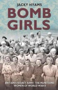 Bomb Girls: Britains' Secret Army: the Munitions Women of World War II (Paperback)