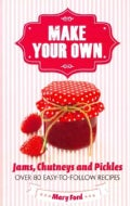 Make Your Own: Jams, Chutneys and Pickles: Over 80 Easy-to-Follow Recipes (Hardcover)