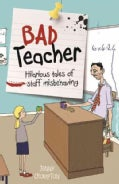 Bad Teacher: Hilarious Tales of Staff Misbehaving (Paperback)
