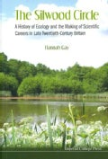 The Silwood Circle: A History of Ecology and the Making of Scientific Careers in Late Twentieth-Century Britain (Paperback)