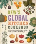 Kew's Global Kitchen Cookbook: 101 Recipes Using Edible Plants from Around the World (Paperback)
