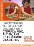 Understanding Motor Skills in Children With Dyspraxia, ADHD, Autism, and Other Learning Disabilities: A Guide to ... (Paperback)