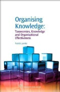 Organising Knowledge: Taxonomies, Knowledge and Organisational Effectiveness (Paperback)