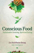 Conscious Food: Sustainable Growing, Spiritual Eating (Paperback)