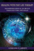 Healing With Past Life Therapy: Transformational Journeys Through Time and Space (Paperback)