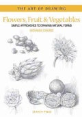 Flowers, Fruit & Vegetables: Simple Approaches to Drawing Natural Forms (Paperback)