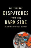 Dispatches from the Dark Side: On Torture and the Death of Justice (Paperback)