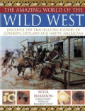 The Amazing World of the Wild West: Discover the Trailblazing History of Cowboys, Outlaws and Native Americans (Paperback)