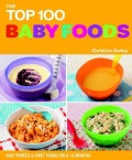 The Top 100 Baby Food Recipes: Easy Purees &amp; First Foods for 6-12 Months (Paperback)