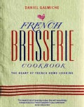 French Brasserie Cookbook: The Heart of French Home Cooking (Hardcover)