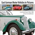 East German Motor Vehicles in Pictures: Cars, Vans & Trucks 1945 to 1990 (Hardcover)