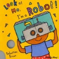 Look at Me: I&#39;m a Robot! (Board book)